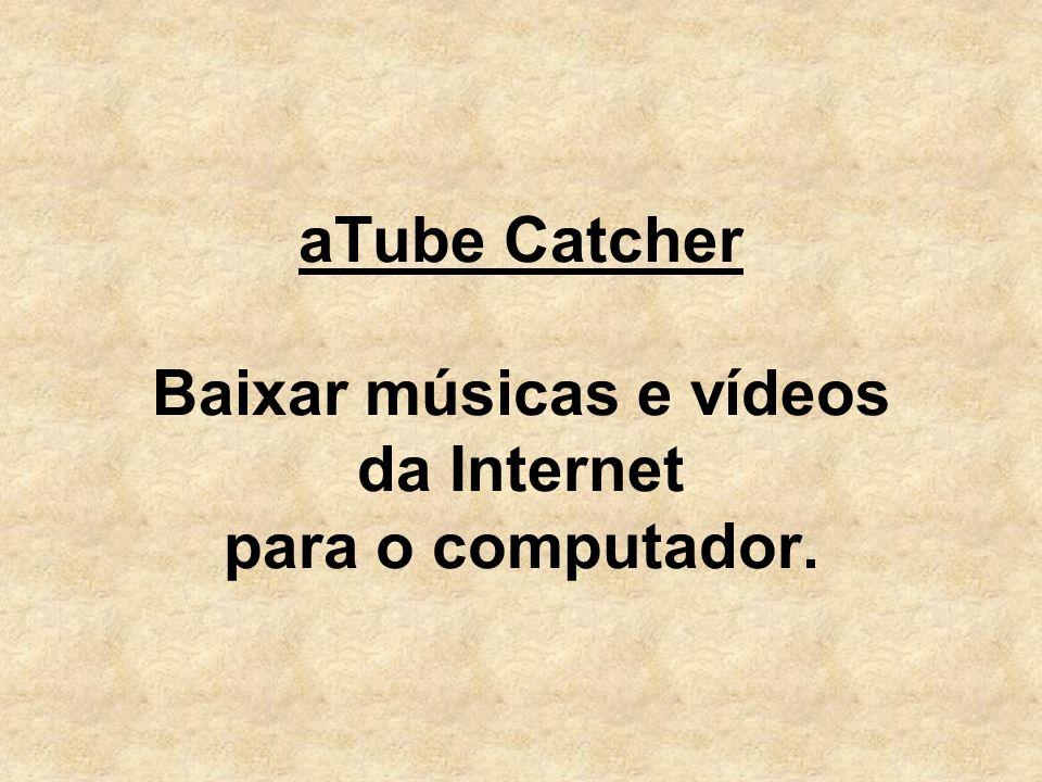 aTube Catcher Baixar músicas e vídeos da Internet para o computador.