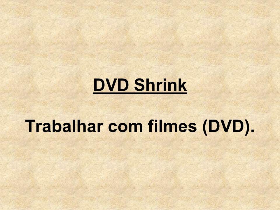 DVD Shrink Trabalhar com filmes (DVD).
