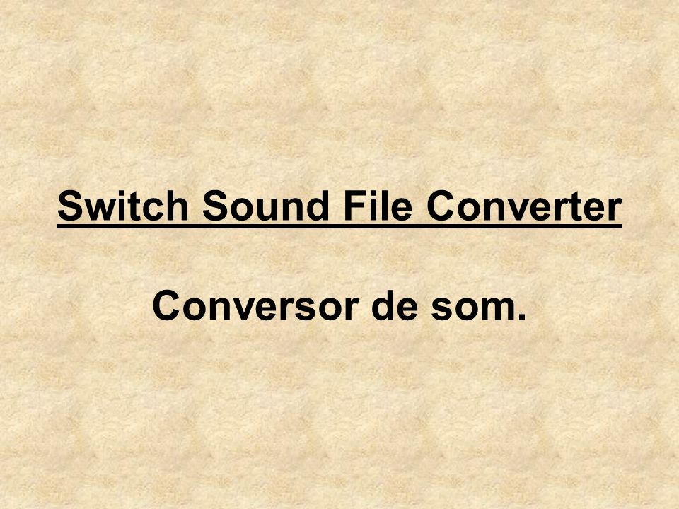 Switch Sound File Converter Conversor de som.