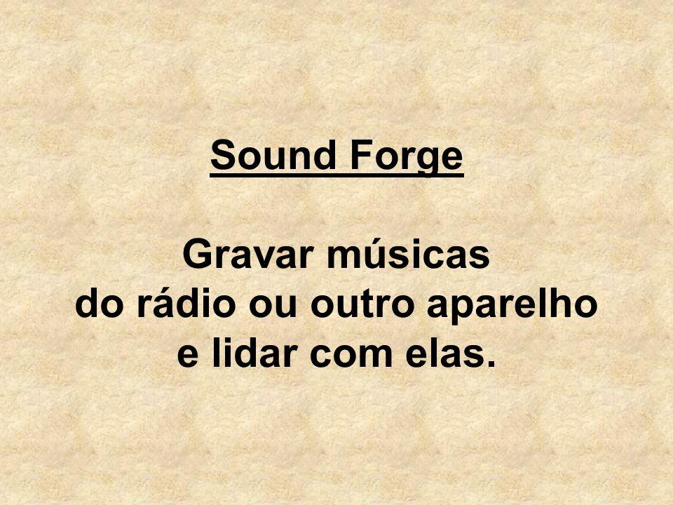 Sound Forge Gravar músicas do rádio ou outro aparelho e lidar com elas.