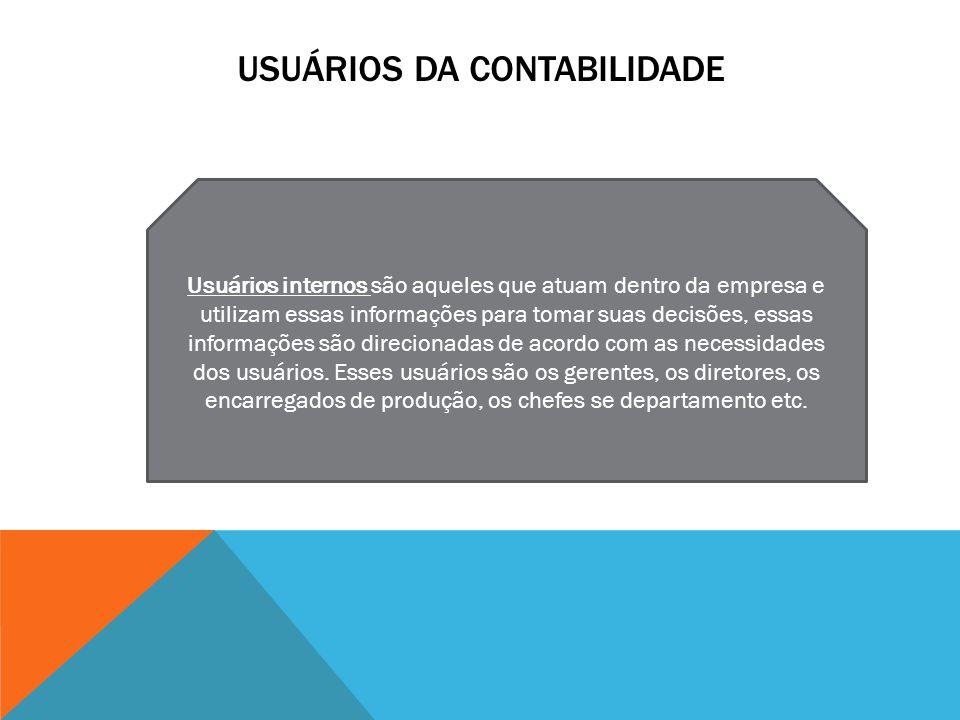 USUÁRIOS DA CONTABILIDADE Usuários internos são aqueles que atuam dentro da empresa e utilizam essas informações para tomar suas decisões, essas informações são direcionadas de acordo com as necessidades dos usuários.