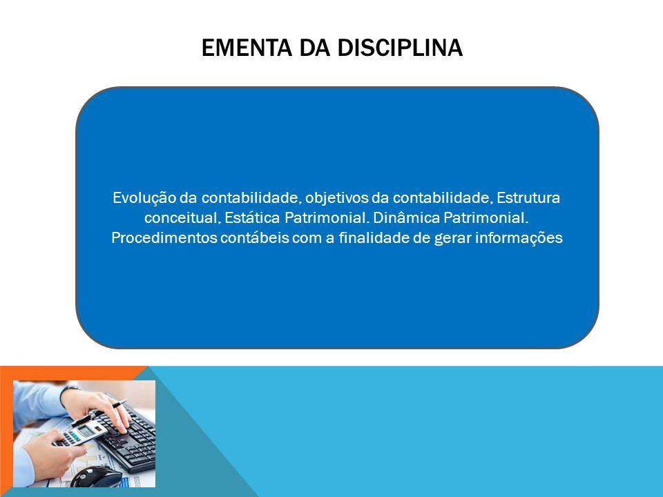 EMENTA DA DISCIPLINA Evolução da contabilidade, objetivos da contabilidade, Estrutura conceitual, Estática Patrimonial.