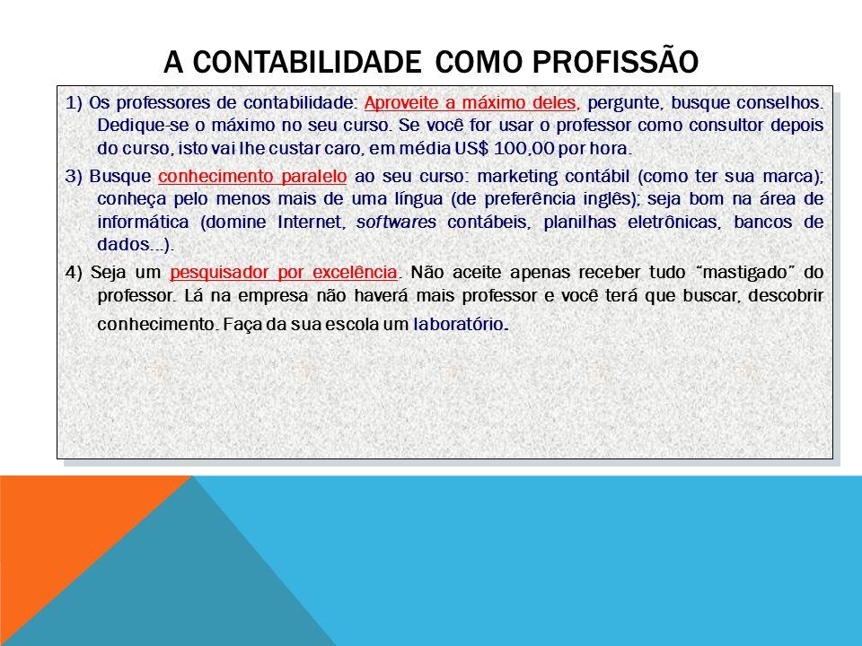 A CONTABILIDADE COMO PROFISSÃO 1) Os professores de contabilidade: Aproveite a máximo deles, pergunte, busque conselhos.