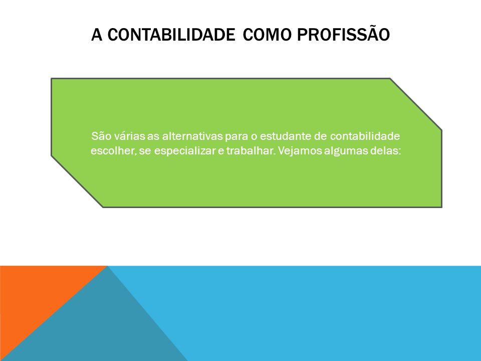 A CONTABILIDADE COMO PROFISSÃO São várias as alternativas para o estudante de contabilidade escolher, se especializar e trabalhar.