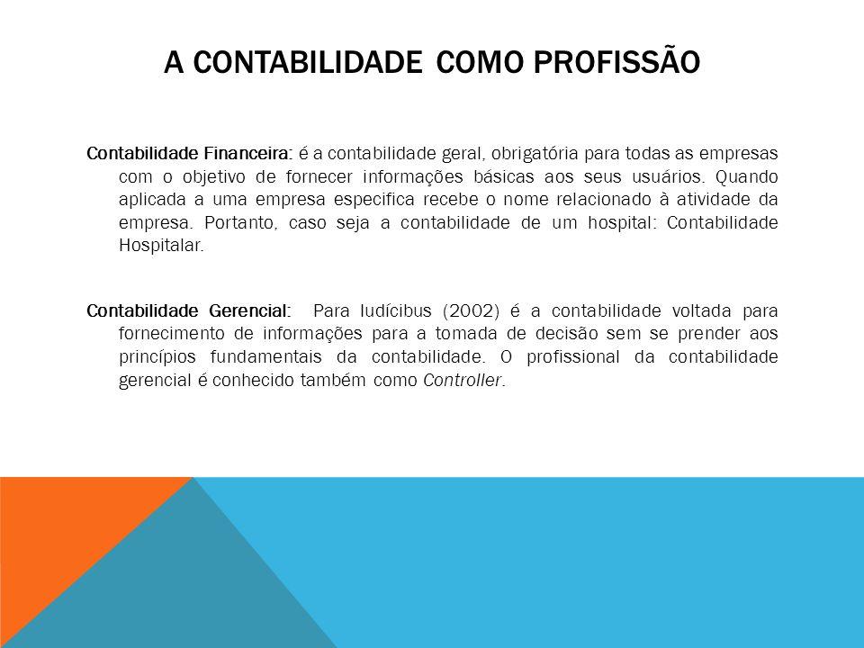A CONTABILIDADE COMO PROFISSÃO Contabilidade Financeira: é a contabilidade geral, obrigatória para todas as empresas com o objetivo de fornecer informações básicas aos seus usuários.