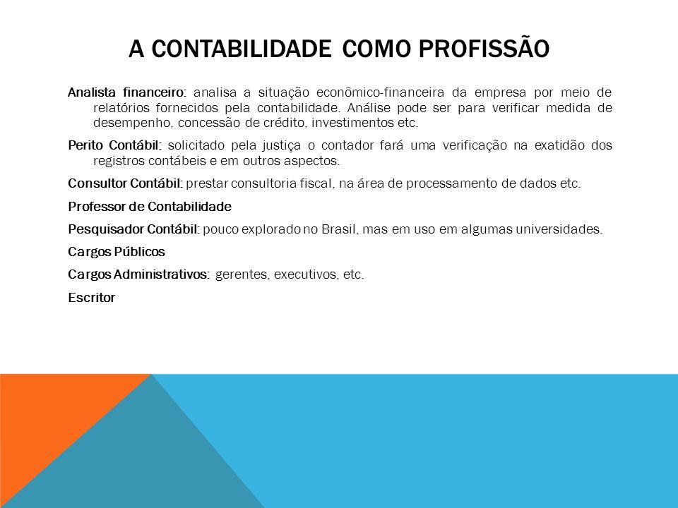 A CONTABILIDADE COMO PROFISSÃO Analista financeiro: analisa a situação econômico-financeira da empresa por meio de relatórios fornecidos pela contabilidade.