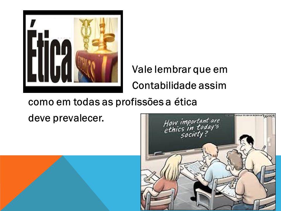 Vale lembrar que em Contabilidade assim como em todas as profissões a ética deve prevalecer.