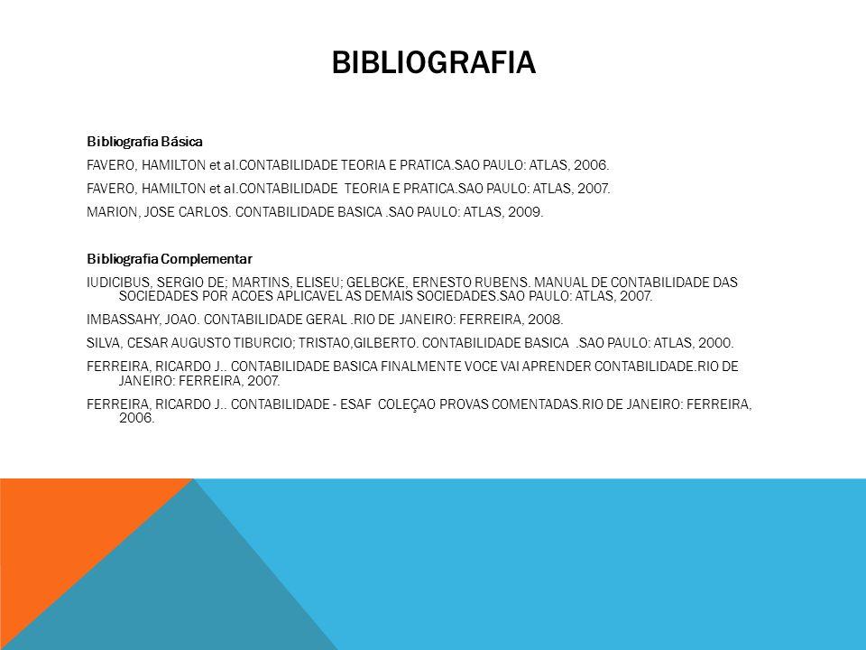 BIBLIOGRAFIA Bibliografia Básica FAVERO, HAMILTON et al.CONTABILIDADE TEORIA E PRATICA.SAO PAULO: ATLAS, 2006.