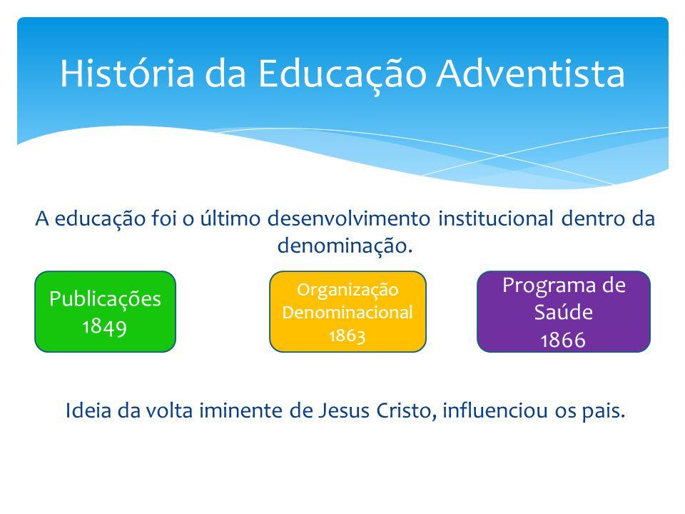 A educação foi o último desenvolvimento institucional dentro da denominação.