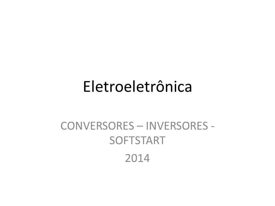 Eletroeletrônica CONVERSORES – INVERSORES - SOFTSTART 2014