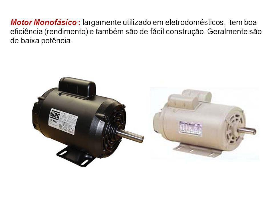 Motor Monofásico : largamente utilizado em eletrodomésticos, tem boa eficiência (rendimento) e também são de fácil construção. Geralmente são de baixa