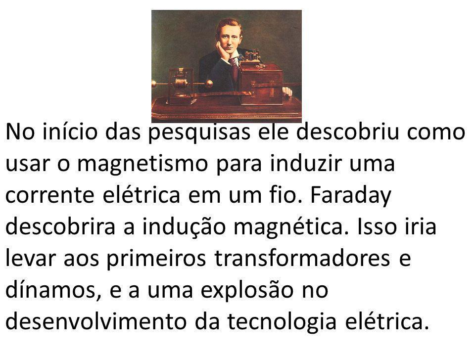 No início das pesquisas ele descobriu como usar o magnetismo para induzir uma corrente elétrica em um fio. Faraday descobrira a indução magnética. Iss