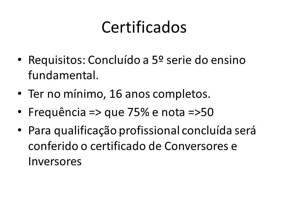 Certificados Requisitos: Concluído a 5º serie do ensino fundamental. Ter no mínimo, 16 anos completos. Frequência => que 75% e nota =>50 Para qualific