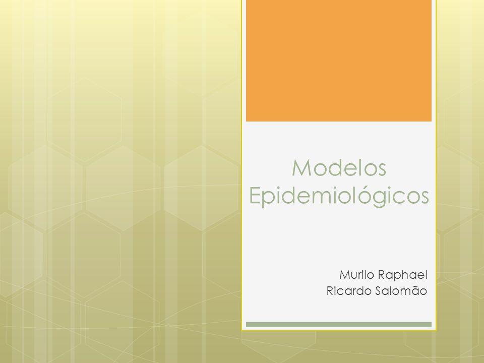 Modelos Epidemiológicos Murilo Raphael Ricardo Salomão