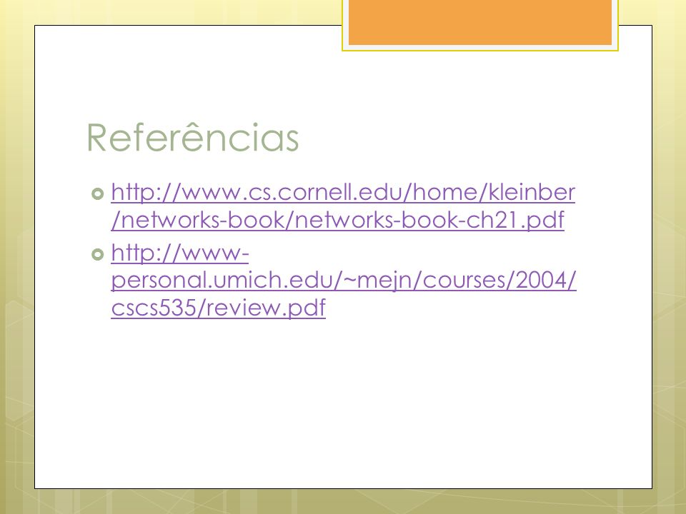 Referências http://www.cs.cornell.edu/home/kleinber /networks-book/networks-book-ch21.pdf http://www.cs.cornell.edu/home/kleinber /networks-book/netwo