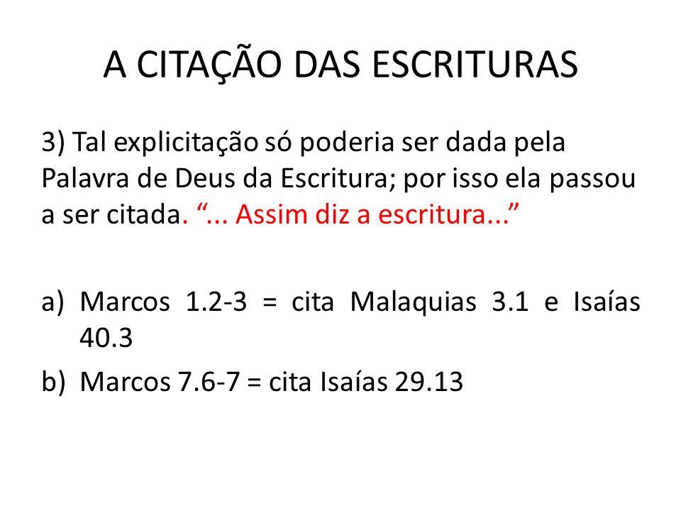 A CITAÇÃO DAS ESCRITURAS 3) Tal explicitação só poderia ser dada pela Palavra de Deus da Escritura; por isso ela passou a ser citada.... Assim diz a e