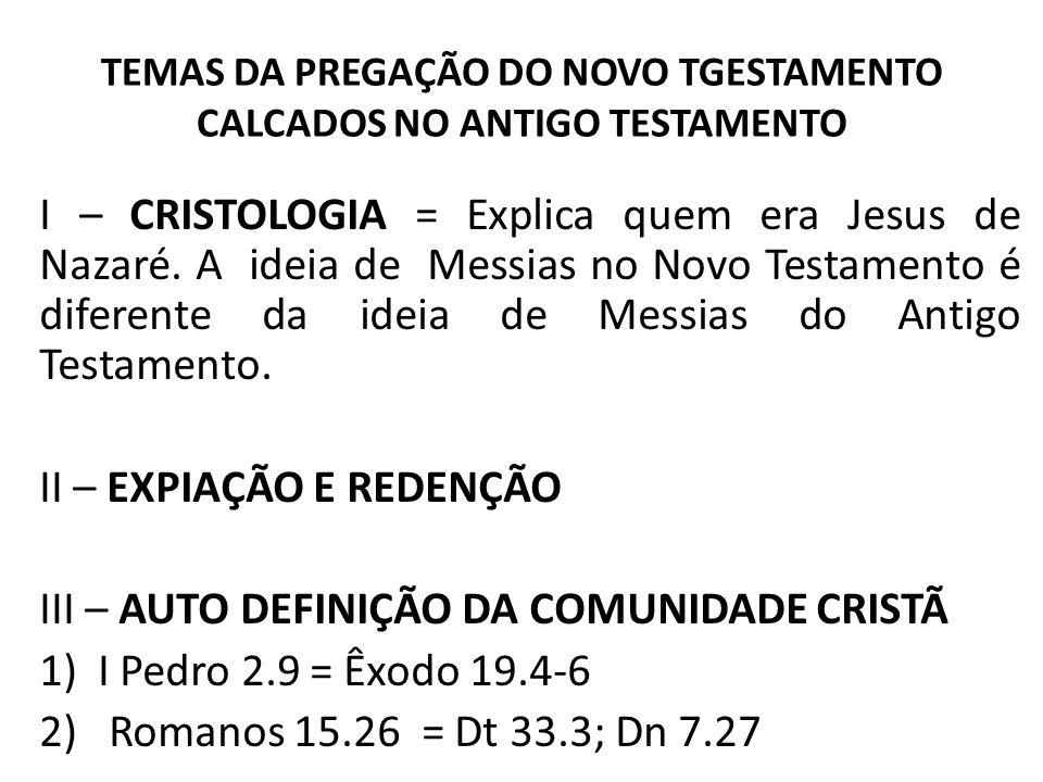 TEMAS DA PREGAÇÃO DO NOVO TGESTAMENTO CALCADOS NO ANTIGO TESTAMENTO I – CRISTOLOGIA = Explica quem era Jesus de Nazaré. A ideia de Messias no Novo Tes