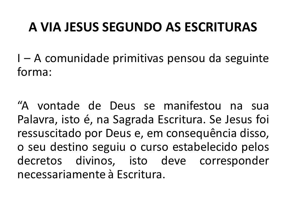 A VIA JESUS SEGUNDO AS ESCRITURAS I – A comunidade primitivas pensou da seguinte forma: A vontade de Deus se manifestou na sua Palavra, isto é, na Sag