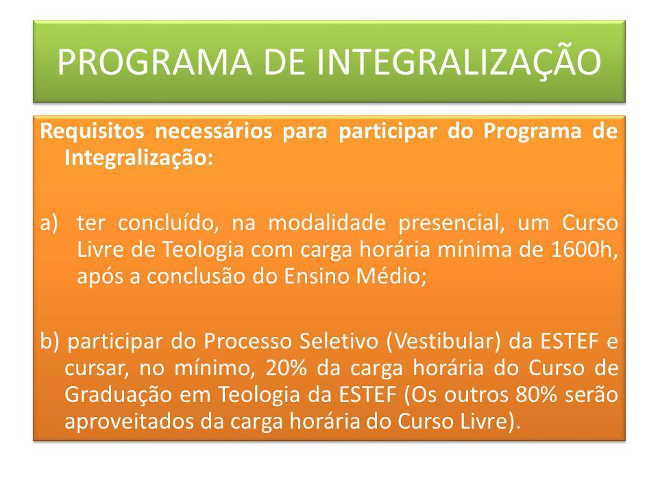 PROGRAMA DE INTEGRALIZAÇÃO Requisitos necessários para participar do Programa de Integralização: a)ter concluído, na modalidade presencial, um Curso L