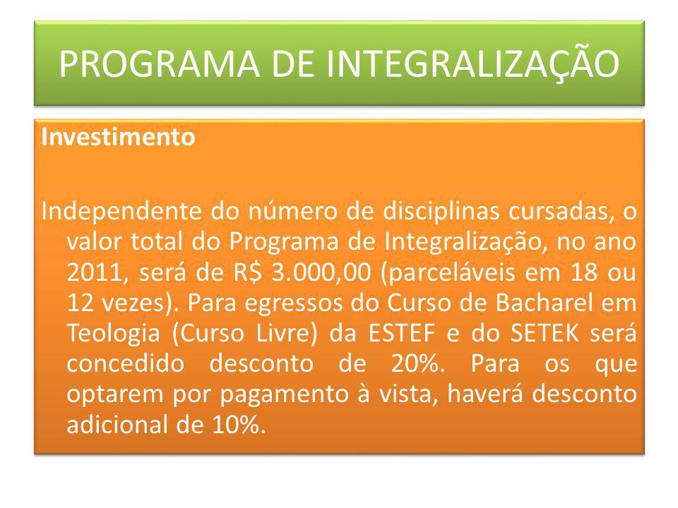 PROGRAMA DE INTEGRALIZAÇÃO Investimento Independente do número de disciplinas cursadas, o valor total do Programa de Integralização, no ano 2011, será