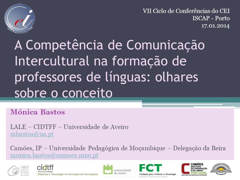 A Competência de Comunicação Intercultural na formação de professores de línguas: olhares sobre o conceito Mónica Bastos LALE – CIDTFF – Universidade
