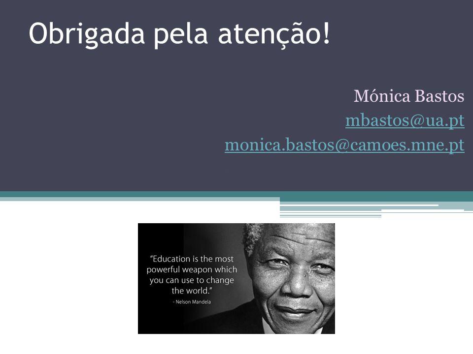 Obrigada pela atenção! Mónica Sofia de Almeida Bastos Mónica Bastos mbastos@ua.pt monica.bastos@camoes.mne.pt