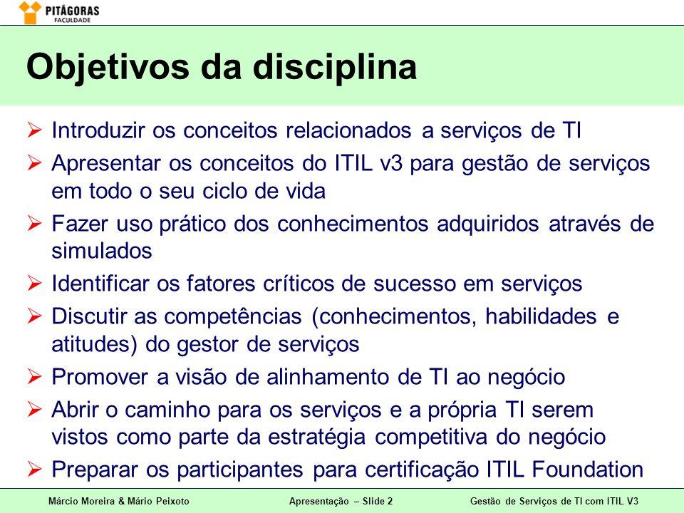 Márcio Moreira & Mário PeixotoApresentação – Slide 2Gestão de Serviços de TI com ITIL V3 Introduzir os conceitos relacionados a serviços de TI Apresen