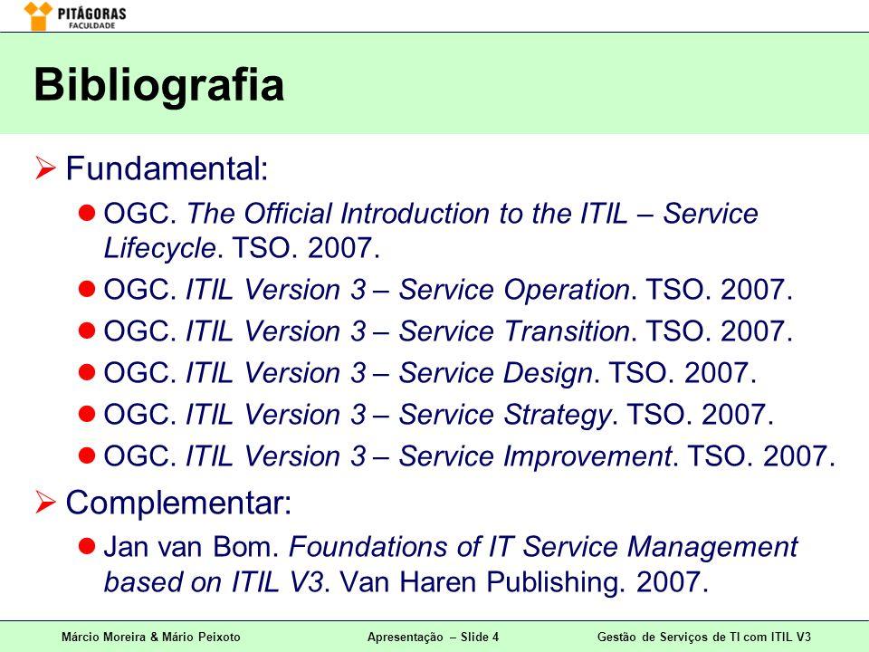 Márcio Moreira & Mário PeixotoApresentação – Slide 4Gestão de Serviços de TI com ITIL V3 Fundamental: OGC. The Official Introduction to the ITIL – Ser