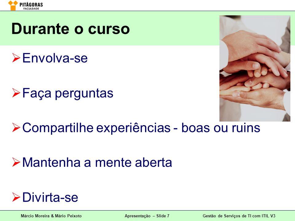 Márcio Moreira & Mário PeixotoApresentação – Slide 7Gestão de Serviços de TI com ITIL V3 Envolva-se Faça perguntas Compartilhe experiências - boas ou