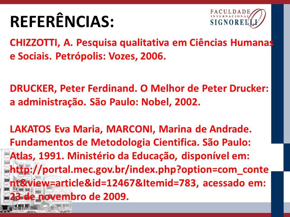 REFERÊNCIAS: CHIZZOTTI, A. Pesquisa qualitativa em Ciências Humanas e Sociais. Petrópolis: Vozes, 2006. DRUCKER, Peter Ferdinand. O Melhor de Peter Dr