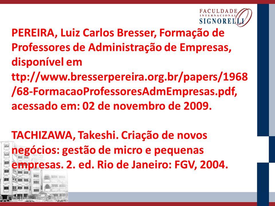 PEREIRA, Luiz Carlos Bresser, Formação de Professores de Administração de Empresas, disponível em ttp://www.bresserpereira.org.br/papers/1968 /68-Form