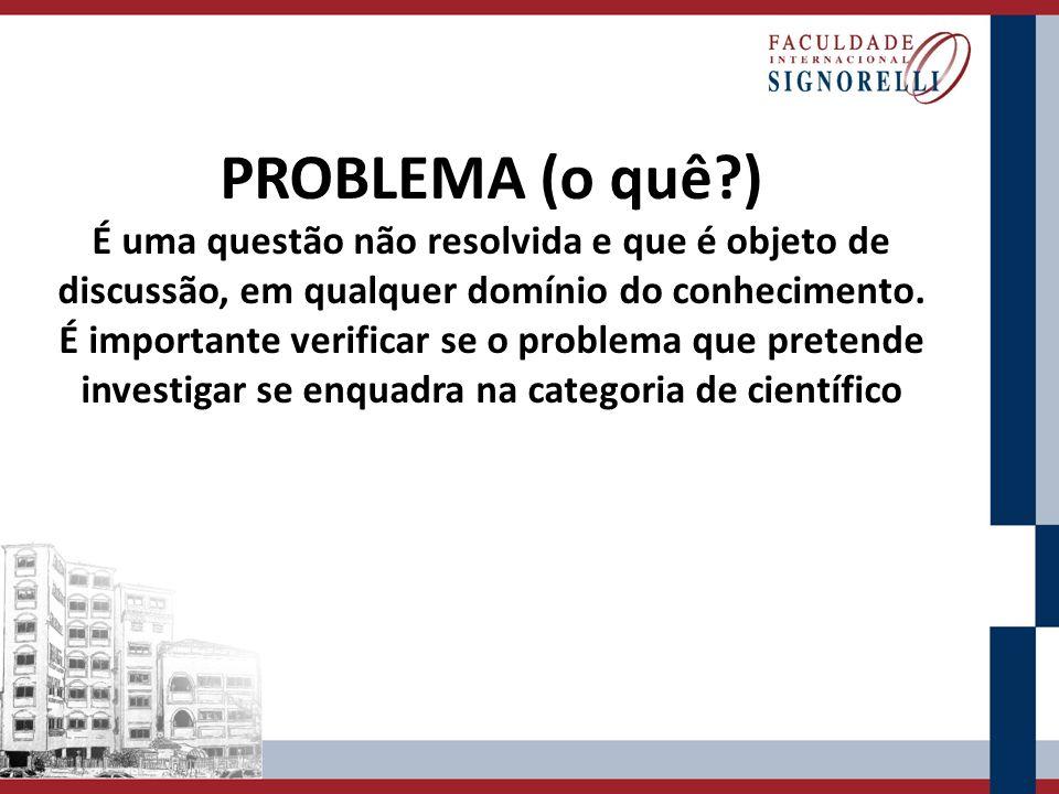PROBLEMA (o quê?) É uma questão não resolvida e que é objeto de discussão, em qualquer domínio do conhecimento. É importante verificar se o problema q