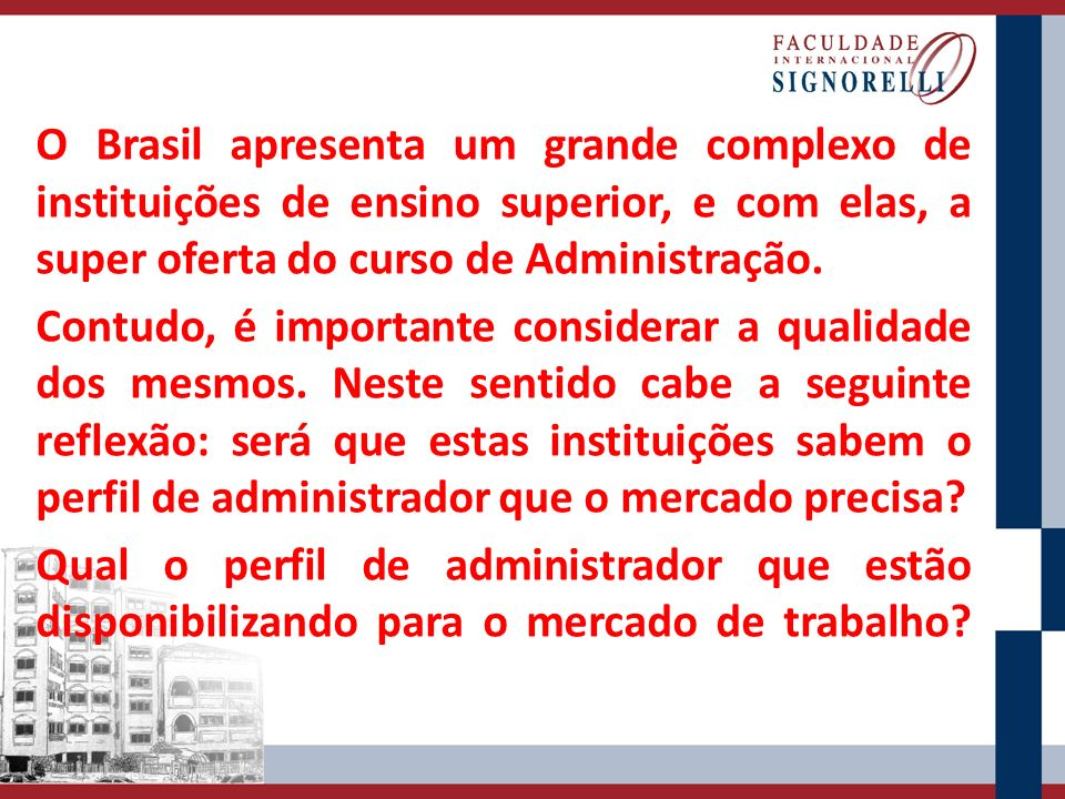O Brasil apresenta um grande complexo de instituições de ensino superior, e com elas, a super oferta do curso de Administração. Contudo, é importante