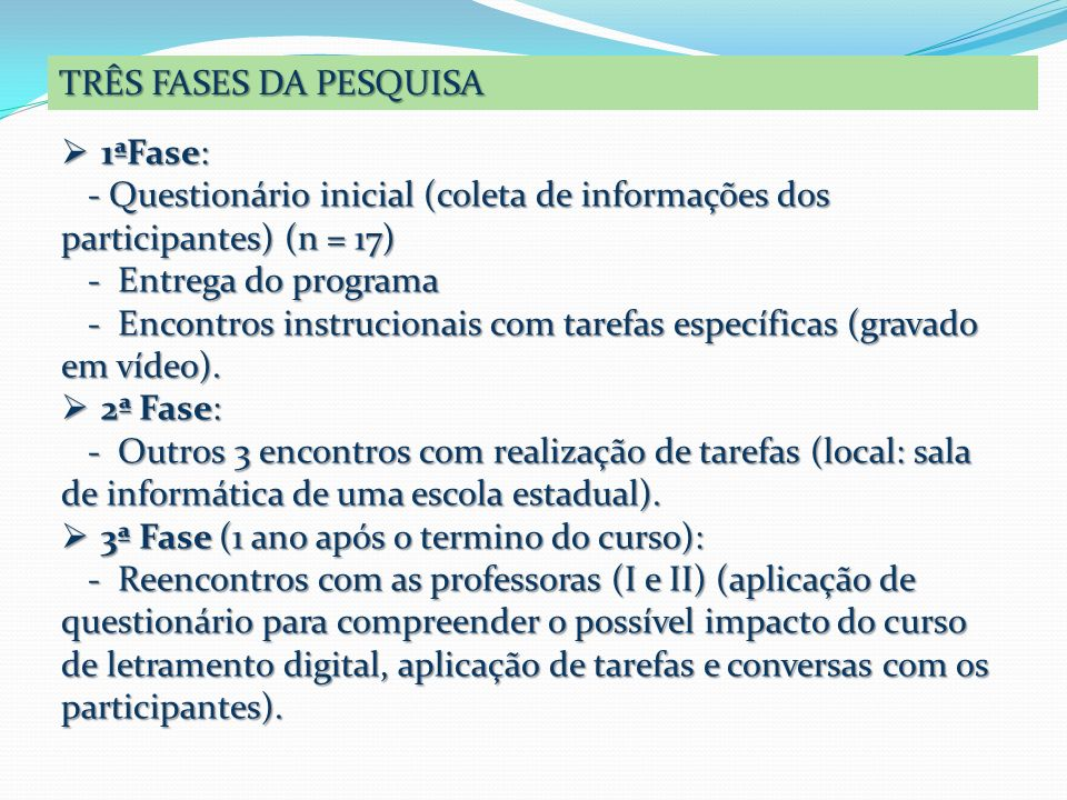TRÊS FASES DA PESQUISA 1ªFase: 1ªFase: - Questionário inicial (coleta de informações dos participantes) (n = 17) - Questionário inicial (coleta de inf