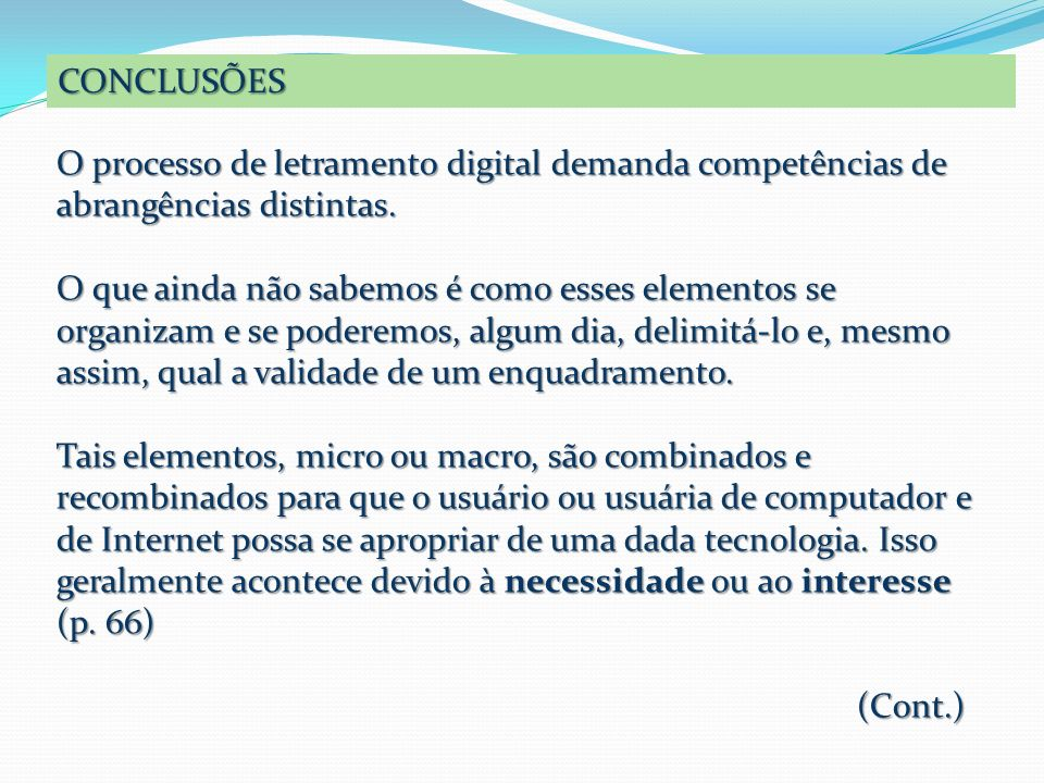 CONCLUSÕES O processo de letramento digital demanda competências de abrangências distintas. O que ainda não sabemos é como esses elementos se organiza