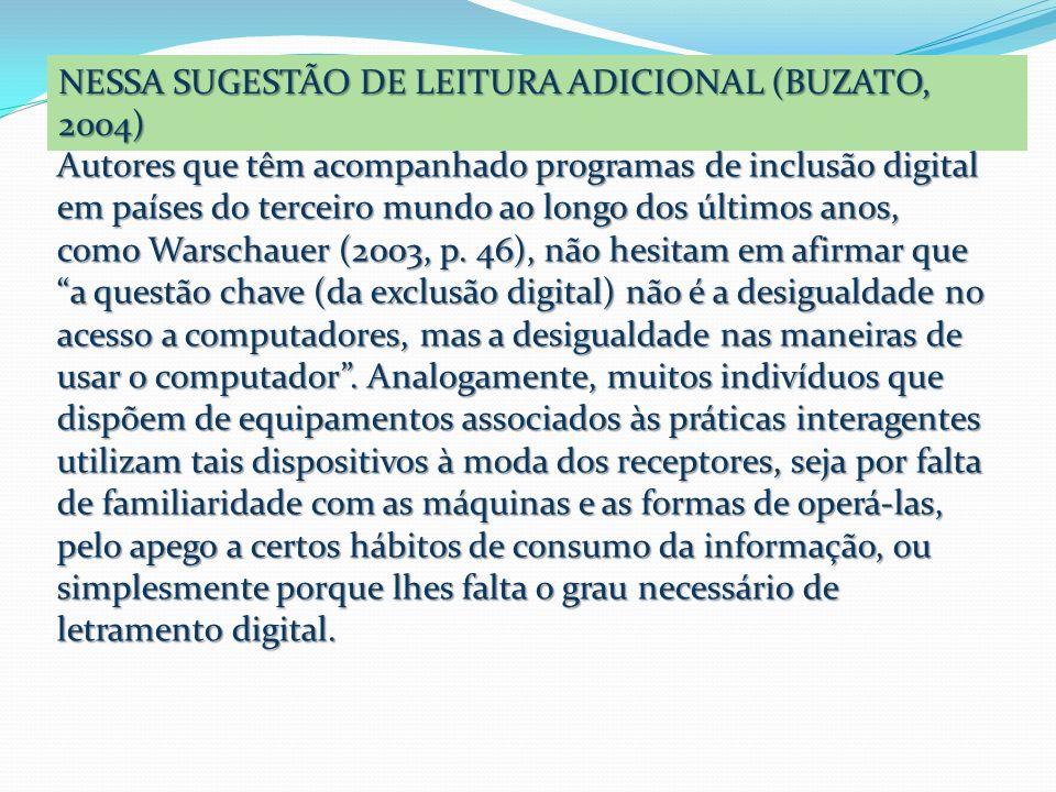 NESSA SUGESTÃO DE LEITURA ADICIONAL (BUZATO, 2004) Autores que têm acompanhado programas de inclusão digital em países do terceiro mundo ao longo dos
