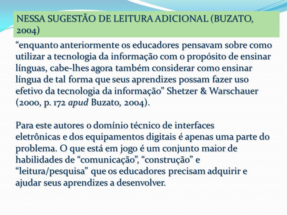 NESSA SUGESTÃO DE LEITURA ADICIONAL (BUZATO, 2004) enquanto anteriormente os educadores pensavam sobre como utilizar a tecnologia da informação com o