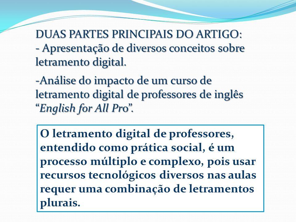 DUAS PARTES PRINCIPAIS DO ARTIGO: - Apresentação de diversos conceitos sobre letramento digital. -Análise do impacto de um curso de letramento digital