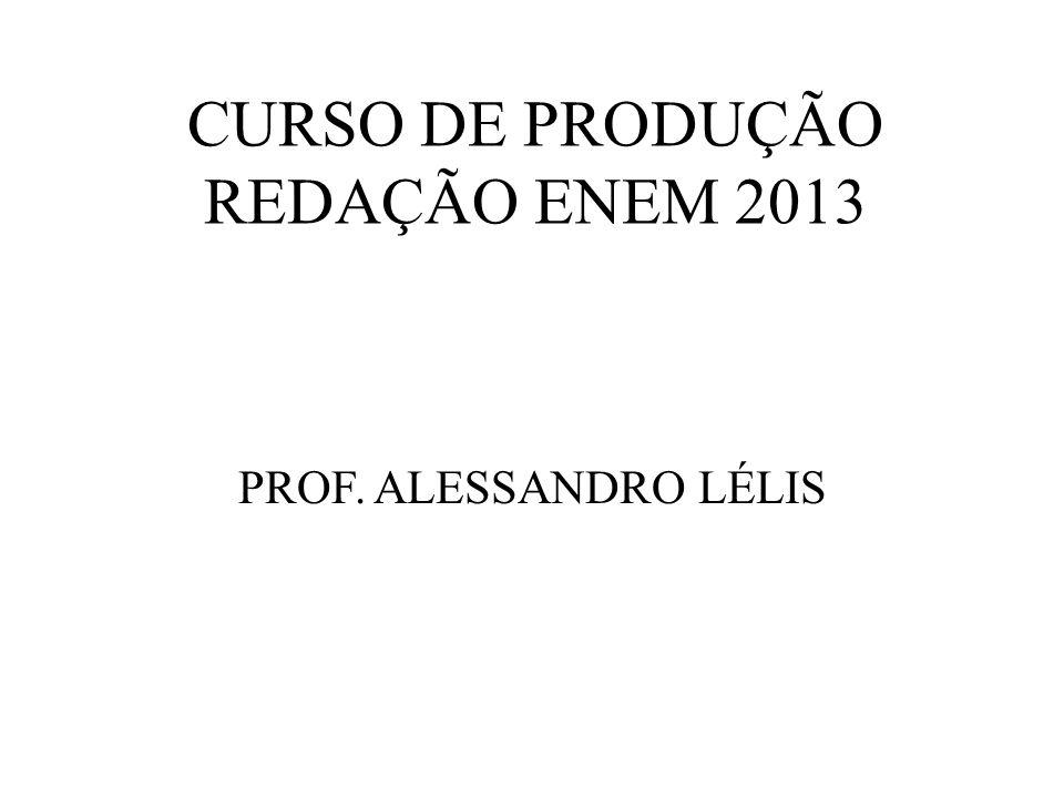 CURSO DE PRODUÇÃO REDAÇÃO ENEM 2013 PROF. ALESSANDRO LÉLIS