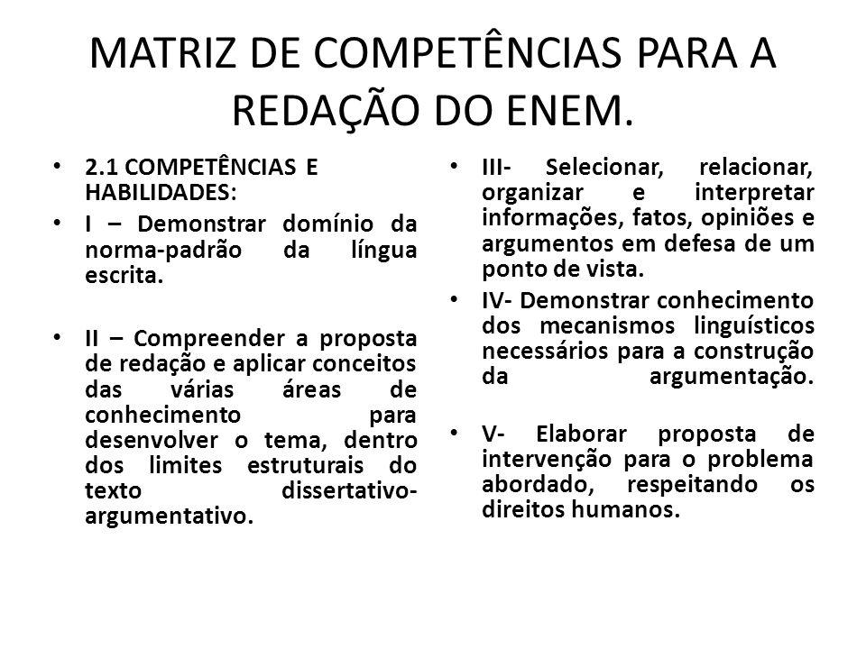 MATRIZ DE COMPETÊNCIAS PARA A REDAÇÃO DO ENEM. 2.1 COMPETÊNCIAS E HABILIDADES: I – Demonstrar domínio da norma-padrão da língua escrita. II – Compreen