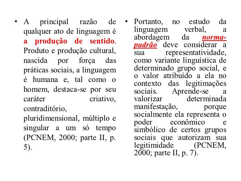 A principal razão de qualquer ato de linguagem é a produção de sentido. Produto e produção cultural, nascida por força das práticas sociais, a linguag