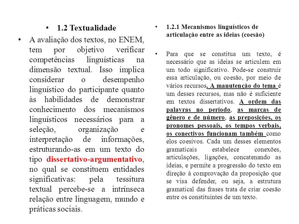 1.2 Textualidade A avaliação dos textos, no ENEM, tem por objetivo verificar competências linguísticas na dimensão textual. Isso implica considerar o