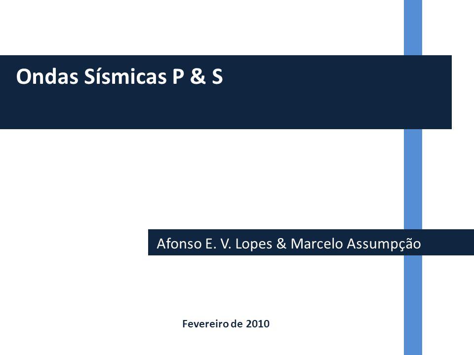 Afonso E. V. Lopes & Marcelo Assumpção Ondas Sísmicas P & S Fevereiro de 2010