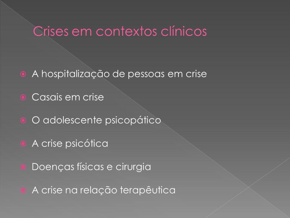 A hospitalização de pessoas em crise Casais em crise O adolescente psicopático A crise psicótica Doenças físicas e cirurgia A crise na relação terapêu