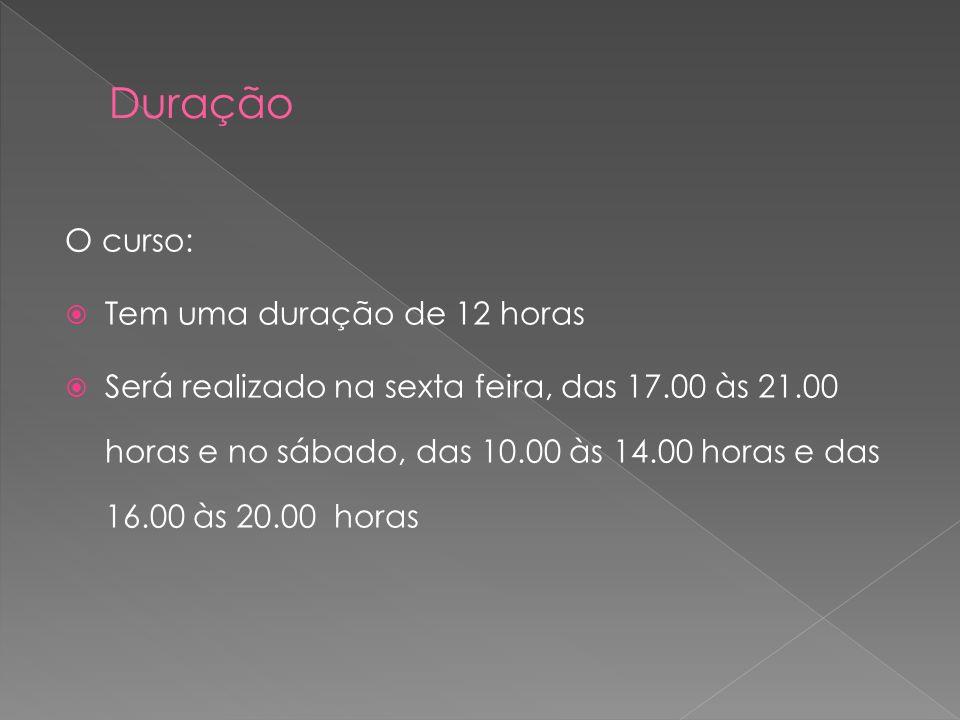 O curso: Tem uma duração de 12 horas Será realizado na sexta feira, das 17.00 às 21.00 horas e no sábado, das 10.00 às 14.00 horas e das 16.00 às 20.0