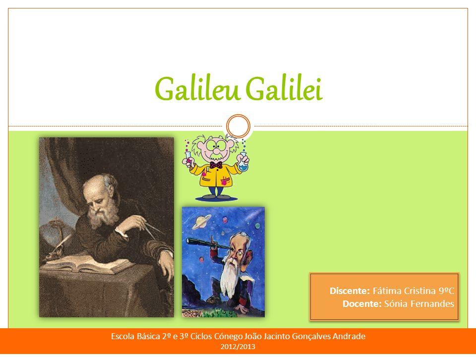Galileu Galilei Fátima Cristina | nº11 | 9ºC Verificou que existiam crateras e montanhas na Lua, percebeu as manchas solares e as fases de Vénus.