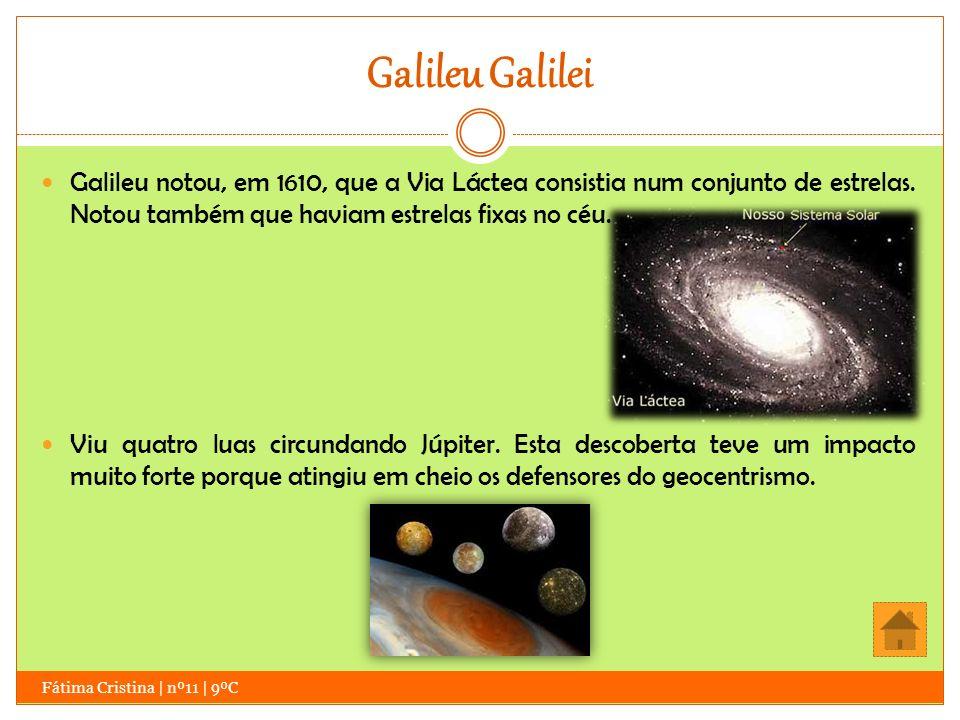 Galileu Galilei Galileu notou, em 1610, que a Via Láctea consistia num conjunto de estrelas. Notou também que haviam estrelas fixas no céu. Viu quatro