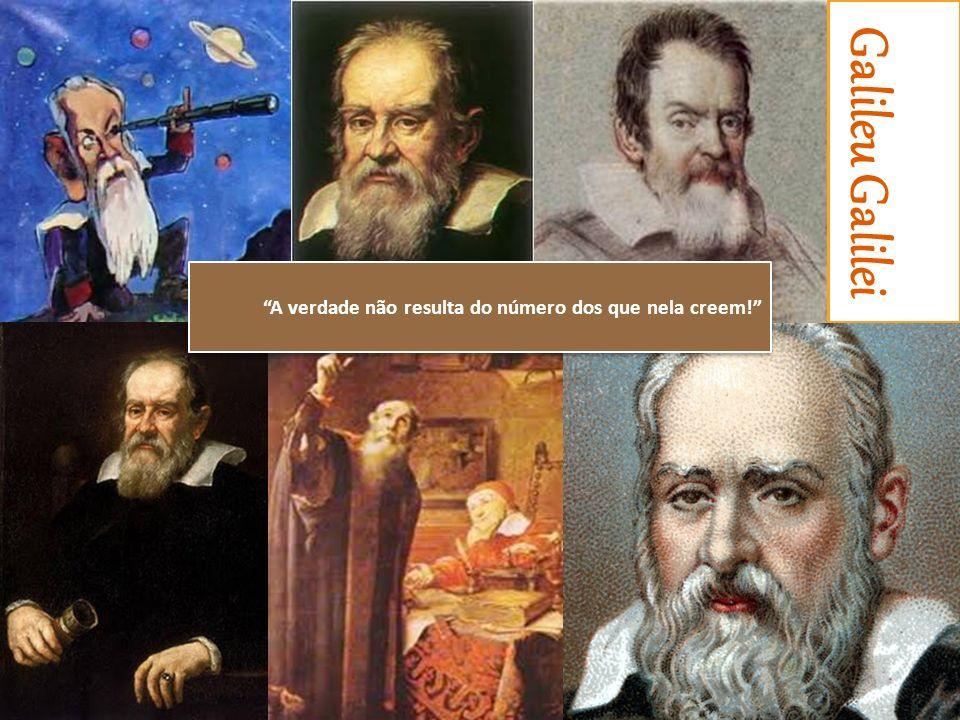 Galileu Galilei Fátima Cristina | nº11 | 9ºC A verdade não resulta do número dos que nela creem!
