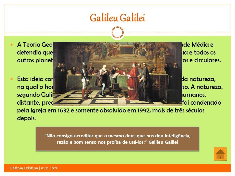 Galileu Galilei Fátima Cristina | nº11 | 9ºC A Teoria Geocêntrica dominou desde a antiguidade até à Idade Média e defendia que a Terra é o centro do U