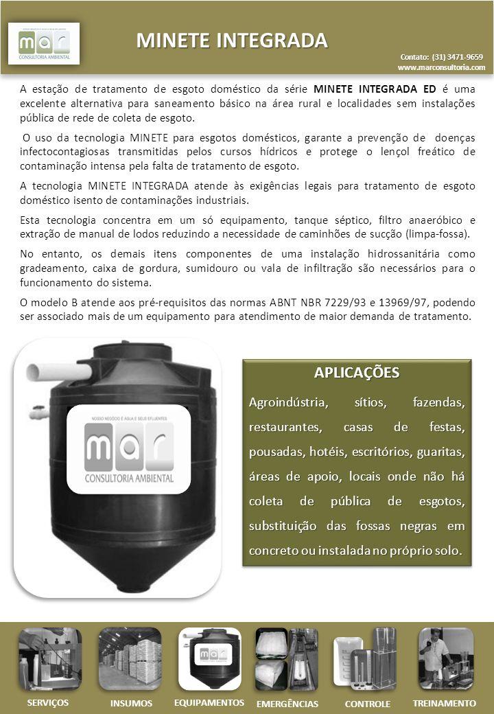 Contato: (31) 3471-9659 www.marconsultoria.com MINETE INTEGRADA CONTROLE INSUMOS EQUIPAMENTOS EMERGÊNCIAS SERVIÇOS TREINAMENTO ESQUEMA DE FUNCIONAMENTO E INSTALAÇÃO MODELOCÓDIGOCAPACIDADE (L) DIMENSÕES DO EQUIPAMENTO (cm) ALTURA (m)DIÂMETRO (m)Nº DE PESSOAS B-060A-606001,440,865 B-130A-1301.3001,971,2010 NOTA: (1) As medidas apresentadas são aproximadas, podendo haver pequenas alterações.